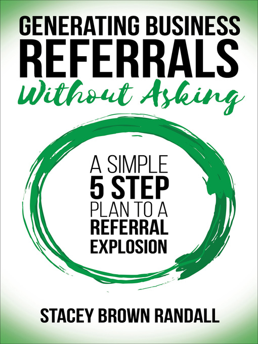 Title details for Generating Business Referrals Without Asking by Stacey Brown Randall - Available