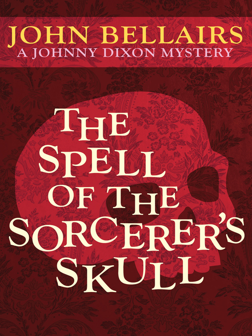 Title details for Spell of the Sorcerer's Skull by John Bellairs - Available