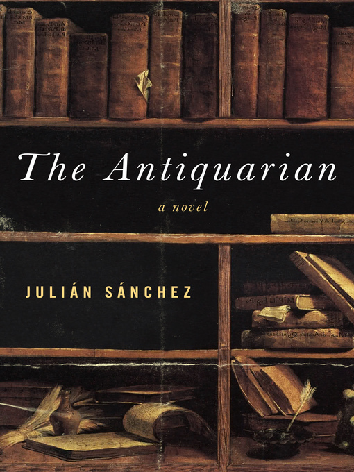 Title details for The Antiquarian by Julián Sánchez - Available