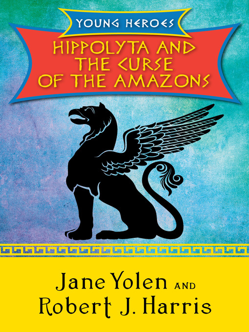 Title details for Hippolyta and the Curse of the Amazons by Jane Yolen - Available