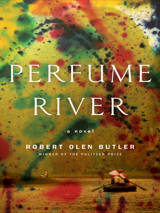 Title details for Perfume River by Robert  Olen Butler - Available