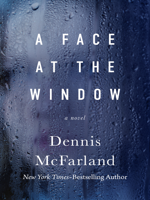 Title details for Face at the Window by Dennis McFarland - Available