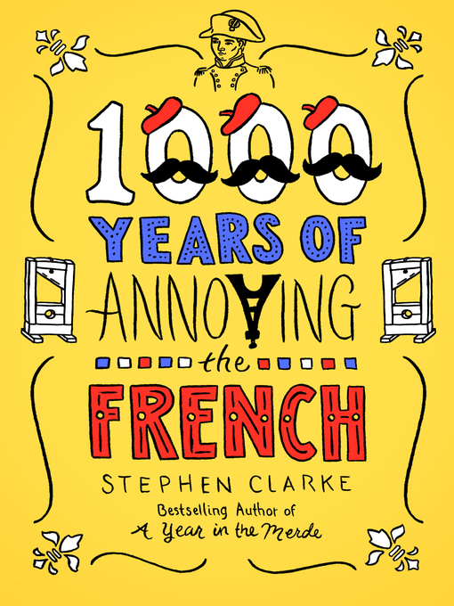 Title details for 1000 Years of Annoying the French by Stephen Clarke - Available