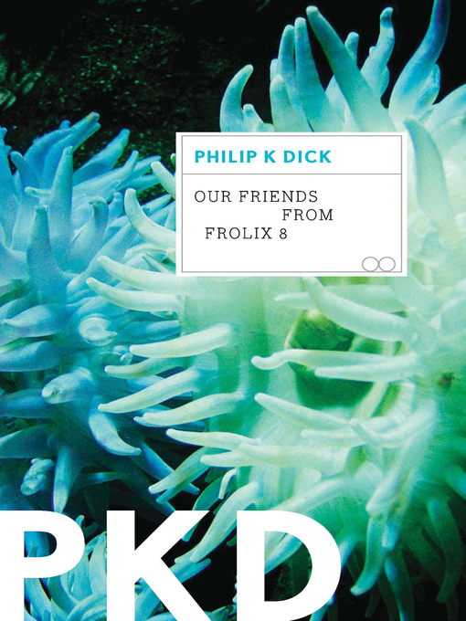 Title details for Our Friends From Frolix 8 by Philip K. Dick - Available