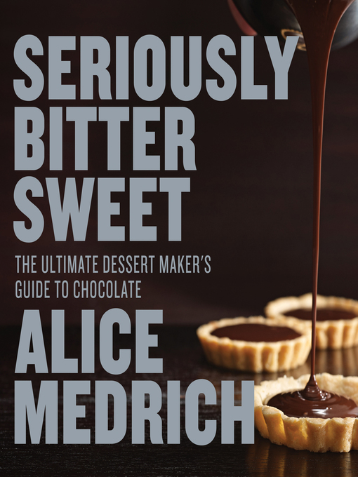 Title details for Seriously Bitter Sweet by Alice Medrich - Available