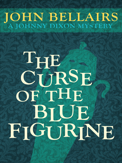 Title details for Curse of the Blue Figurine by John Bellairs - Available