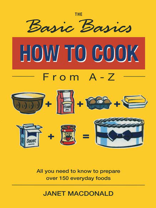 Title details for The Basic Basics How to Cook from A–Z by Janet Macdonald - Wait list