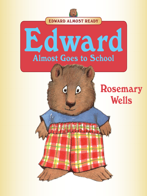 Title details for Edward Almost Goes to School by Rosemary Wells - Wait list