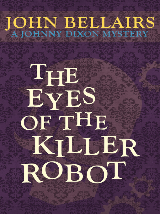Title details for Eyes of the Killer Robot by John Bellairs - Available