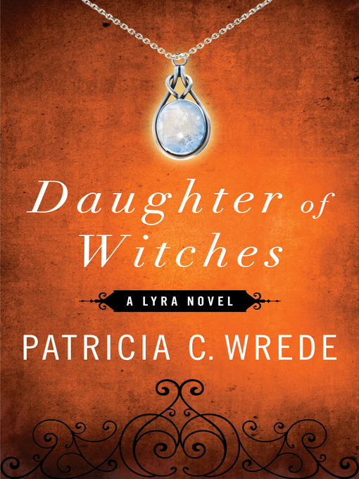 Title details for Daughter of Witches by Patricia C. Wrede - Available