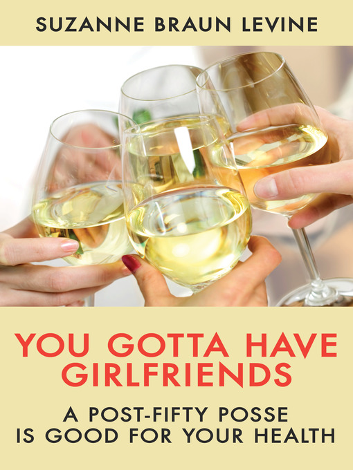 Title details for You Gotta Have Girlfriends by Suzanne Braun Levine - Available
