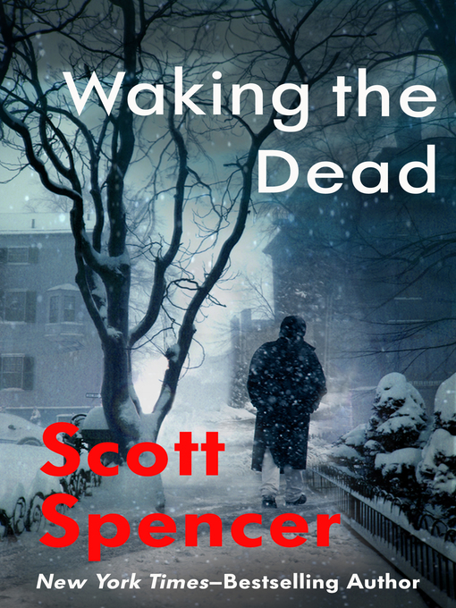 Title details for Waking the Dead by Scott Spencer - Available
