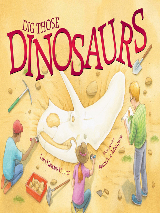 Title details for Dig Those Dinosaurs by Lori Haskins Houran - Available