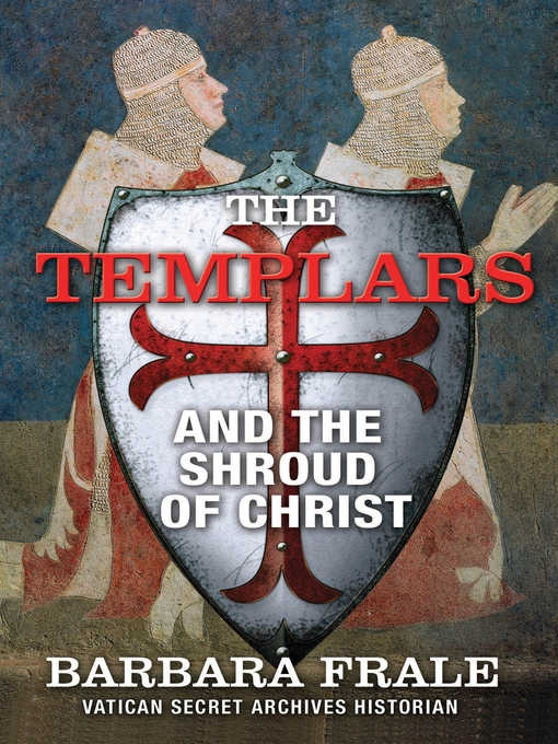 Title details for The Templars and the Shroud of Christ by Barbara Frale - Available