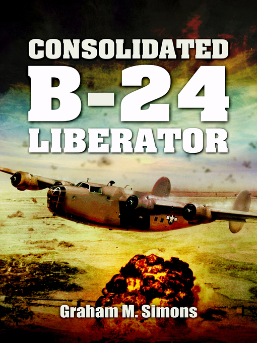 Title details for Consolidated B-24 Liberator by Graham M. Simons - Available