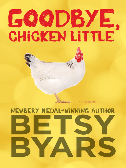 a review of betsy byars book good bye chicken little The golly sisters go west betsy byars is a widely read and loved author of many other books she has written for harpercollins are good-bye, chicken little.