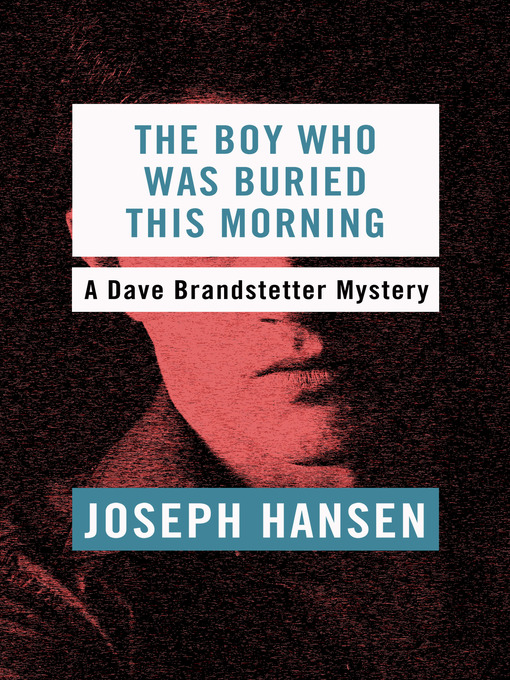 Title details for Boy Who Was Buried This Morning by Joseph Hansen - Available