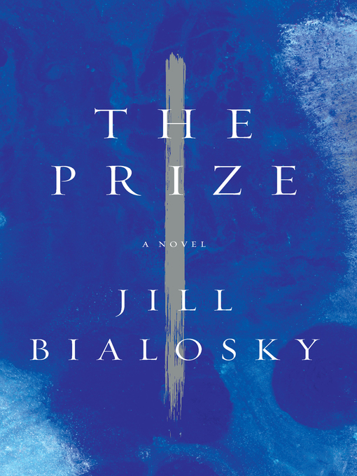 Title details for The Prize by Jill Bialosky - Available