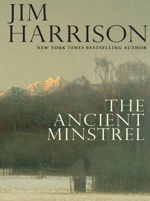 Title details for The Ancient Minstrel by Jim Harrison - Available
