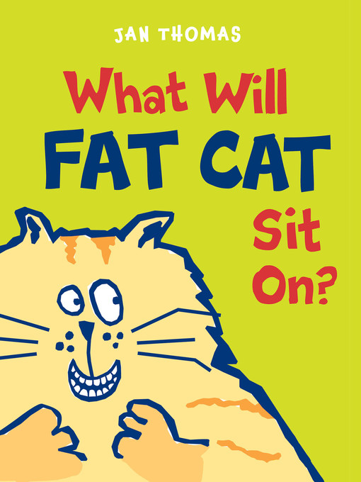 Title details for What Will Fat Cat Sit On? by Jan Thomas - Available