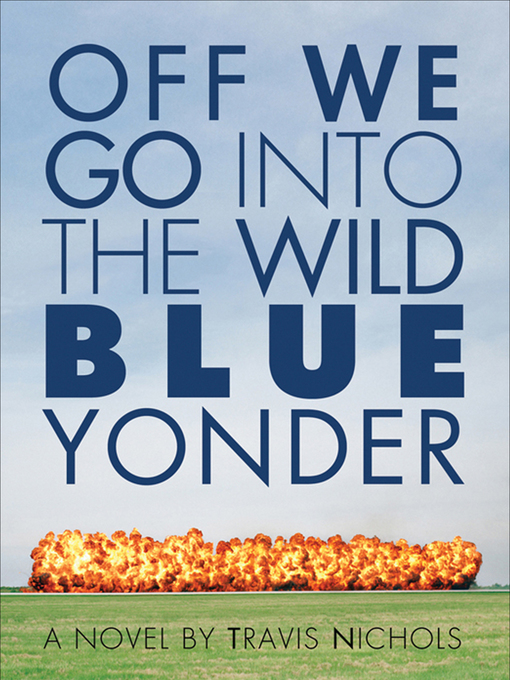 Title details for Off We Go Into the Wild Blue Yonder by Travis Nichols - Available