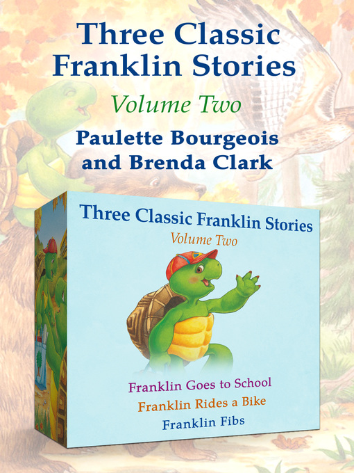 Title details for Franklin Goes to School, Franklin Rides a Bike, and Franklin Fibs by Paulette Bourgeois - Available