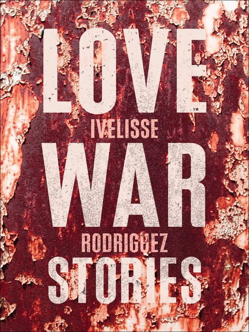 Title details for Love War Stories by Ivelisse Rodriguez - Available