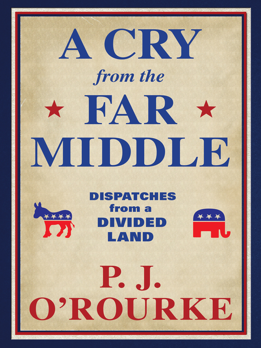 Title details for A Cry from the Far Middle by P.  J. O'Rourke - Available