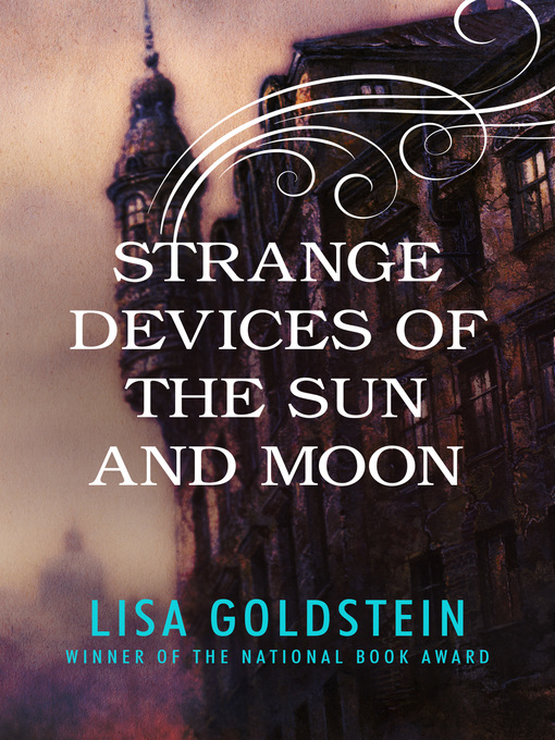 Title details for Strange Devices of the Sun and Moon by Lisa Goldstein - Available