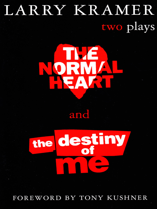 Title details for The Normal Heart and the Destiny of Me by Larry Kramer - Available