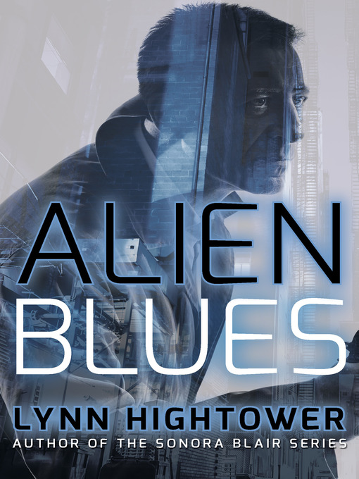 Title details for Alien Blues by Lynn Hightower - Available