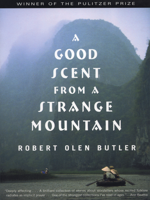 Title details for A Good Scent from a Strange Mountain by Robert  Olen Butler - Available