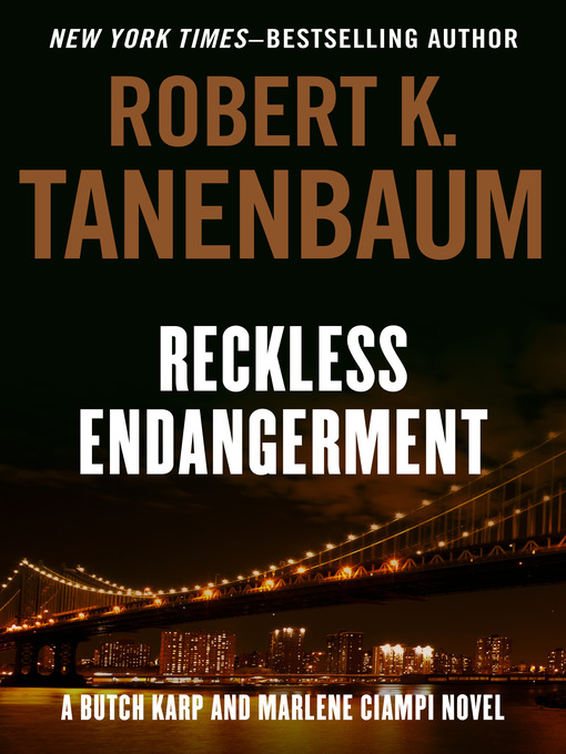 Title details for Reckless Endangerment by Robert K. Tanenbaum - Available