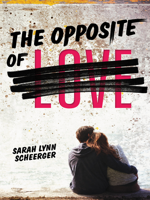 Title details for The Opposite of Love by Sarah Lynn Scheerger - Available
