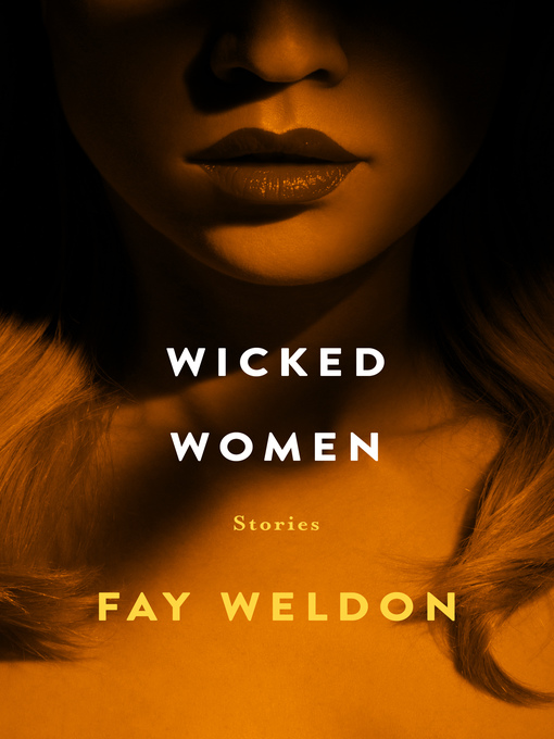 Title details for Wicked Women by Fay Weldon - Available