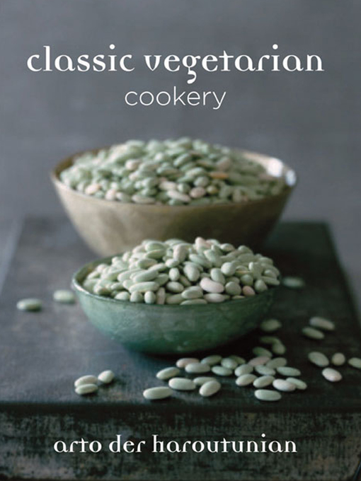 Title details for Classic Vegetarian Cookery by Arto der Haroutunian - Available