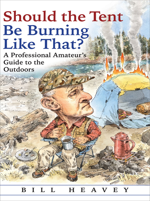 Title details for Should the Tent Be Burning Like That? by Bill Heavey - Available