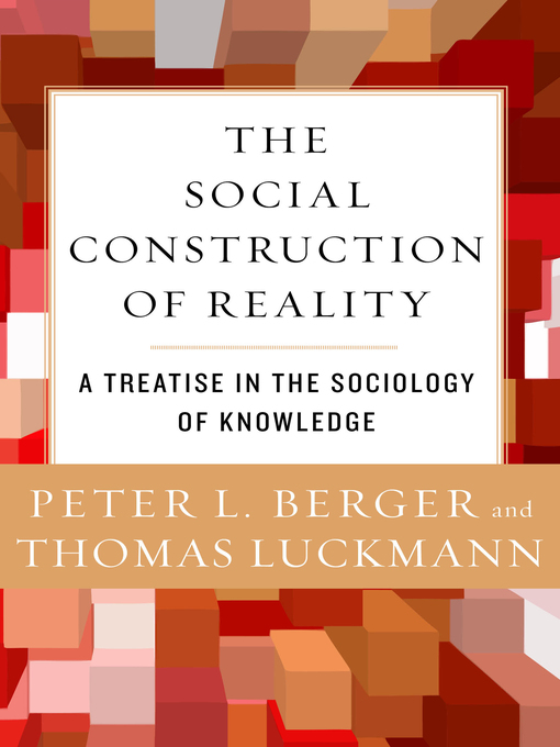 culture and the social construction of reality 1984-7-1 the authors suggest that a holistic approach, as defined in this article, is the best suited perspective for a more complete understanding of the role of the mass media in the process of the social construction of reality, and for the integration of the two schools of communication research.