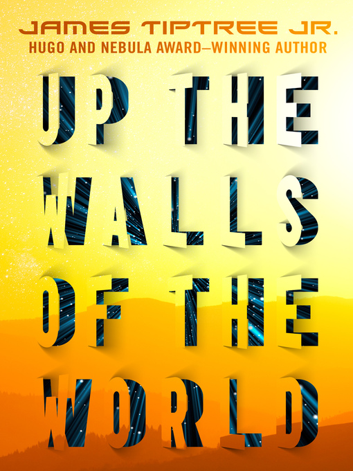 Title details for Up the Walls of the World by James Tiptree - Available