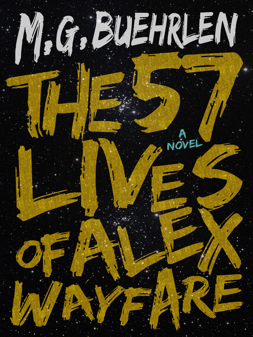 Title details for The 57 Lives of Alex Wayfare by M.G. Buehrlen - Available