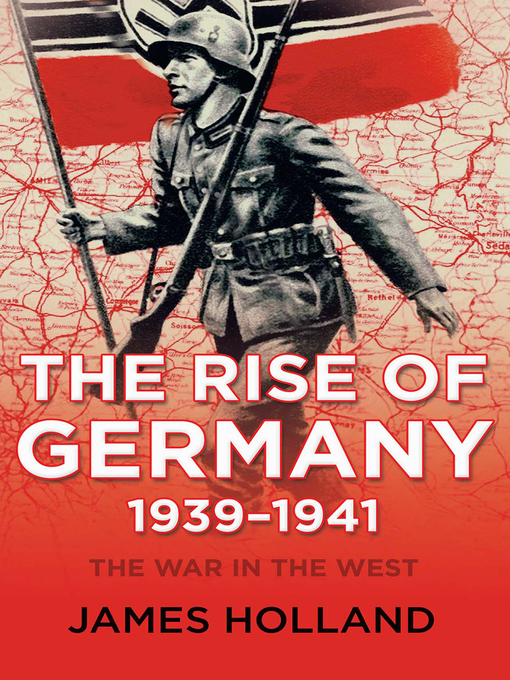 Title details for The Rise of Germany, 1939–1941 by James Holland - Wait list
