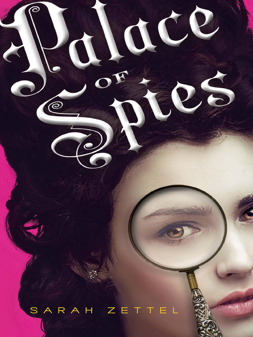 Title details for Palace Of Spies, Book 1 by Sarah Zettel - Available