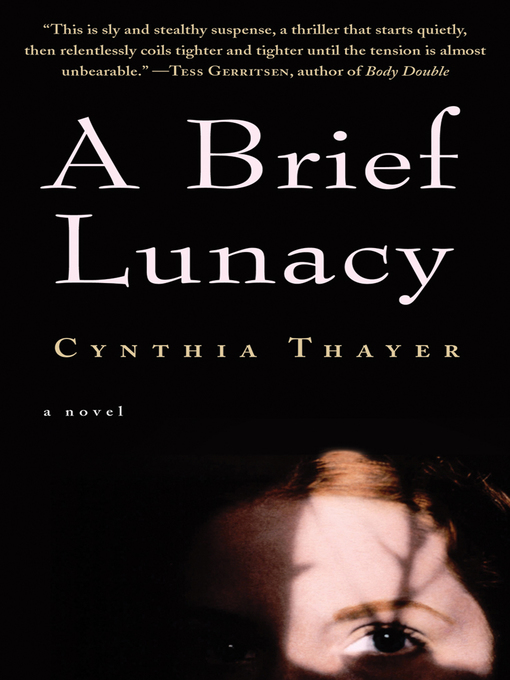 Title details for A Brief Lunacy by Cynthia Thayer - Wait list
