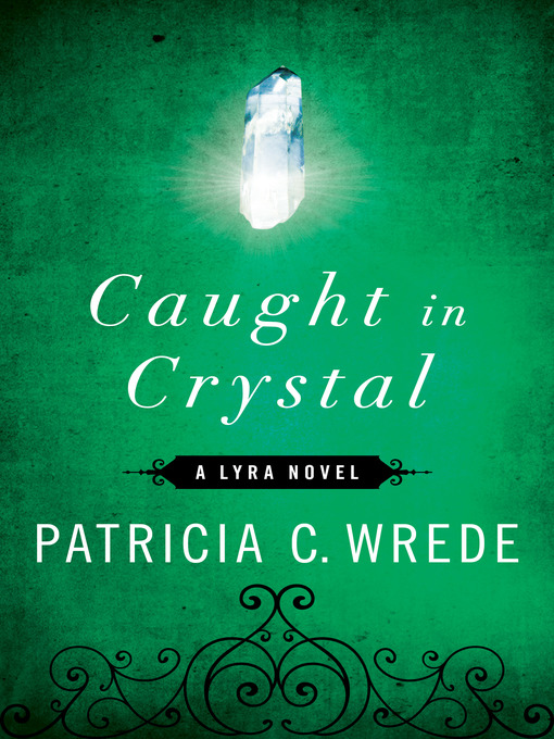 Title details for Caught in Crystal by Patricia C. Wrede - Available