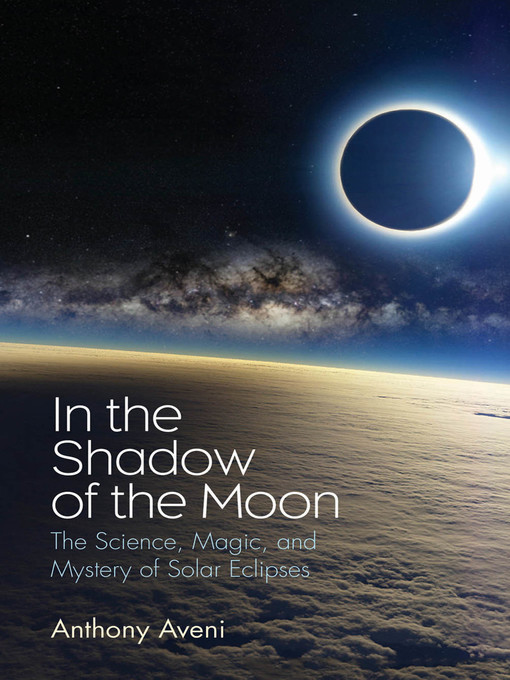 Title details for In the Shadow of the Moon by Anthony Aveni - Available