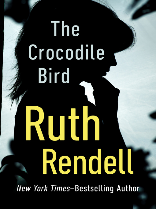 Title details for The Crocodile Bird by Ruth Rendell - Available