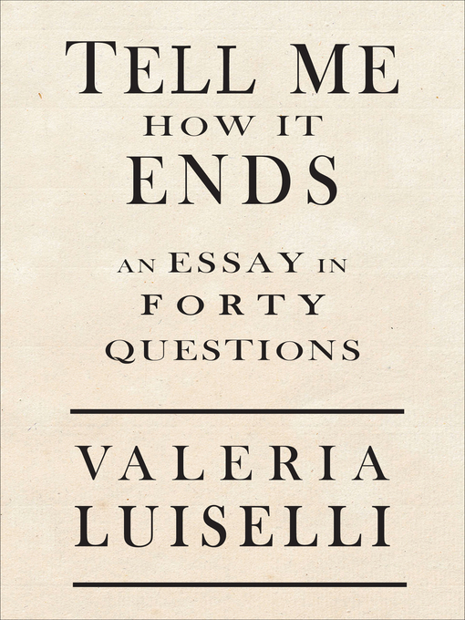 Title details for Tell Me How It Ends by Valeria Luiselli - Available