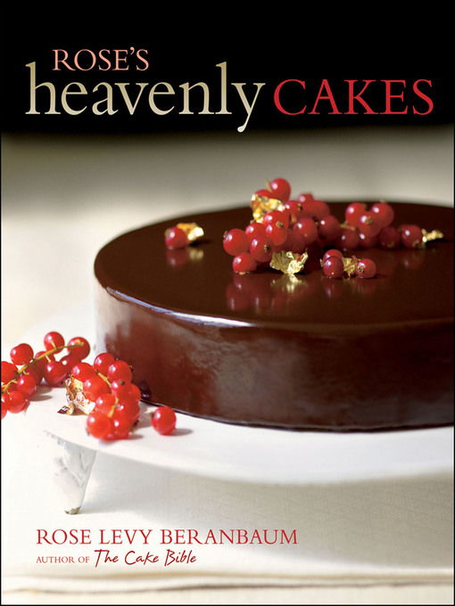 Title details for Rose's Heavenly Cakes by Rose Levy Beranbaum - Available
