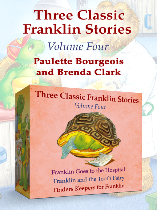 Title details for Franklin Goes to the Hospital, Franklin and the Tooth Fairy, and Finders Keepers for Franklin by Paulette Bourgeois - Available