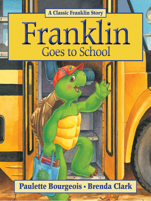 Title details for Franklin Goes to School by Paulette  Bourgeois - Available